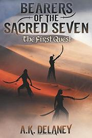 Bearers of the Sacred Seven by A.K. Delaney