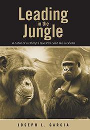 LEADING IN THE JUNGLE by Joseph L. Garcia