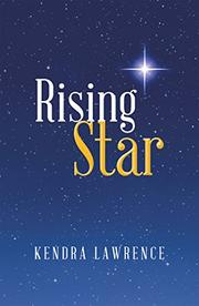 Rising Star by Kendra Lawrence
