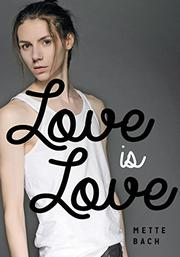 LOVE IS LOVE  by Mette Bach