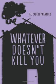 WHATEVER DOESN'T KILL YOU by Elizabeth Wennick