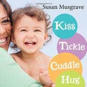 KISS, TICKLE, CUDDLE, HUG by Susan Musgrave