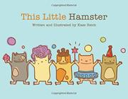 THIS LITTLE HAMSTER by Kass Reich