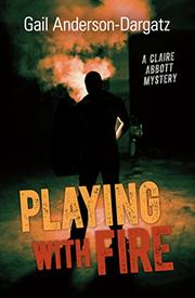 PLAYING WITH FIRE by Gail Anderson-Dargatz