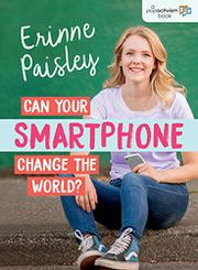 CAN YOUR SMARTPHONE CHANGE THE WORLD?  by Erinne Paisley