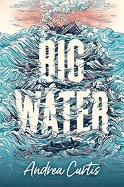 BIG WATER by Andrea Curtis