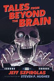 TALES FROM BEYOND THE BRAIN by Jeff Szpirglas