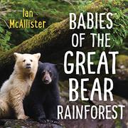 BABIES OF THE GREAT BEAR RAINFOREST by Ian McAllister
