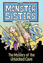 THE MONSTER SISTERS AND THE MYSTERY OF THE UNLOCKED CAVE by Gareth Gaudin