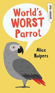 WORLD'S WORST PARROT by Alice Kuipers