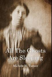 All The Ghosts Are Sleeping by Michele H. Turner