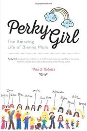 Perky Girl: The Amazing Life of Bienna Molo by Vera I. Roberts