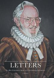 Letters to His Children from an Uncommon Attorney by David Roberts