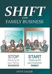 SHIFT YOUR FAMILY BUSINESS by Steve Legler