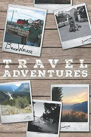 Bruce Walker Travel Adventures by Bruce Walker