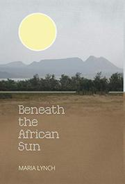 Beneath the African Sun by Maria Lynch