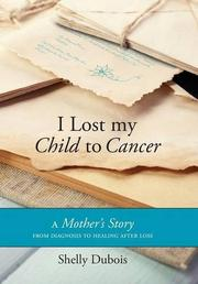 I Lost My Child To Cancer by Shelly Dubois