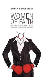 Women of Faith in the Marketplace by Dotty J. Bollinger