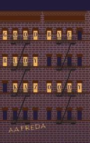 Goodbye, Rudy Kazoody by A.A. Freda