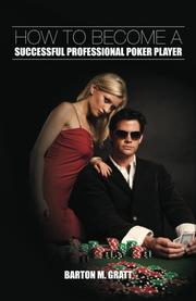 HOW TO BECOME A SUCCESSFUL PROFESSIONAL POKER PLAYER by Barton M. Gratt
