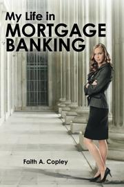 MY LIFE IN MORTGAGE BANKING by Faith A. Copley