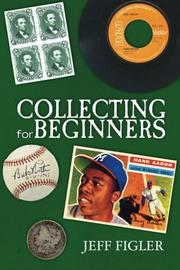 COLLECTING FOR BEGINNERS by Jeff Figler