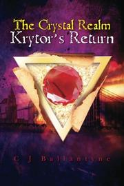 THE CRYSTAL REALM: KRYTOR'S RETURN by C.J. Ballantyne