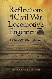 REFLECTIONS OF A CIVIL WAR LOCOMOTIVE ENGINEER by Diana Bailey Harris