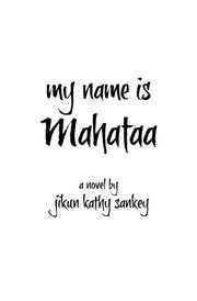 MY NAME IS MAHATAA by Jikun Kathy Sankey