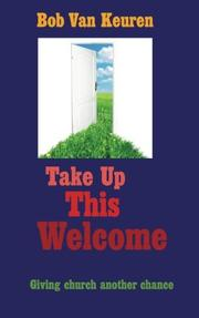 TAKE UP THIS WELCOME by Bob Van Keuren