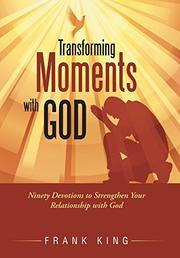 TRANSFORMING MOMENTS WITH GOD by Frank King