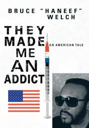 They Made Me An Addict by Bruce Haneef Welch