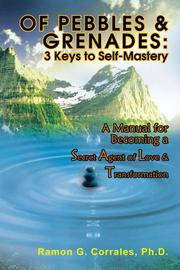 OF PEBBLES & GRENADES: 3 Keys to Self-Mastery by Ramon G. Corrales