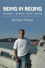 BEING IN BEIJING by Michael O'Neal