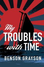 MY TROUBLES WITH TIME by Benson Grayson