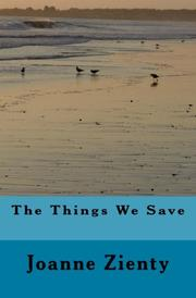 THE THINGS WE SAVE by Joanne Zienty