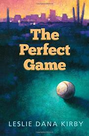 THE PERFECT GAME by Leslie Dana Kirby