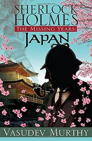 SHERLOCK HOLMES, THE MISSING YEARS: JAPAN by Vasudev Murthy