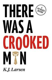 THERE WAS A CROOKED MAN by K.J. Larsen