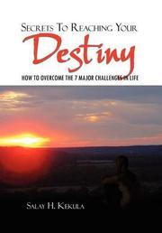SECRETS TO REACHING YOUR DESTINY by Salay H. Kekula