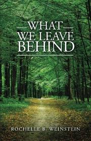 WHAT WE LEAVE BEHIND by Rochelle B. Weinstein