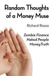 RANDOM THOUGHTS OF A MONEY MUSE by Richard Rosso