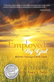 EMPLOYED BY GOD by Tracy S. Deitz