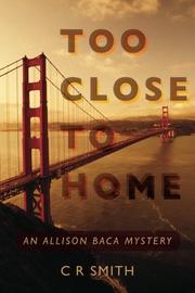 TOO CLOSE TO HOME by C.R. Smith