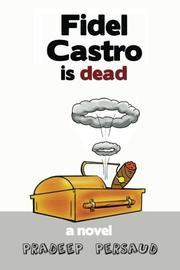 Fidel Castro is Dead by Pradeep Persaud