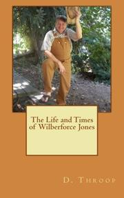 The Life and Times of Wilberforce Jones by D. Throop