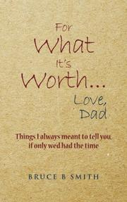 FOR WHAT IT'S WORTH...LOVE, DAD by Bruce B. Smith