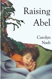 RAISING ABEL by Carolyn Nash