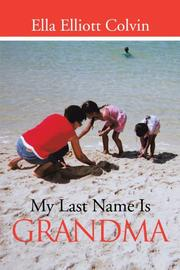 MY LAST NAME IS GRANDMA by Ella Elliott Colvin