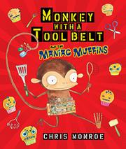 MONKEY WITH A TOOL BELT AND THE MANIAC MUFFINS by Chris Monroe